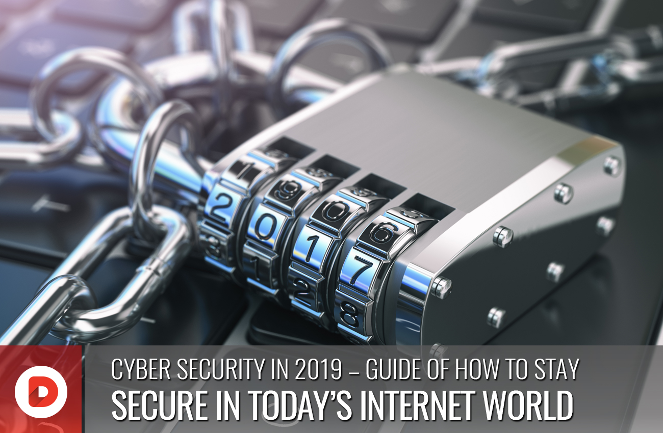 CYBER SECURITY IN 2019 – GUIDE OF HOW TO STAY SECURE IN TODAY'S INTERNET WORLD