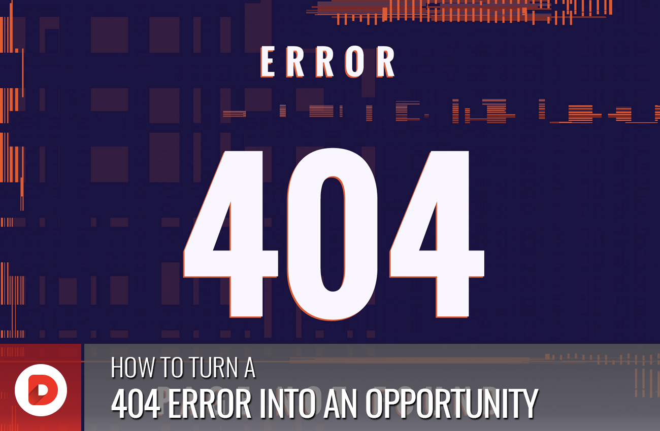 HOW TO TURN A 404 ERROR INTO AN OPPORTUNITY