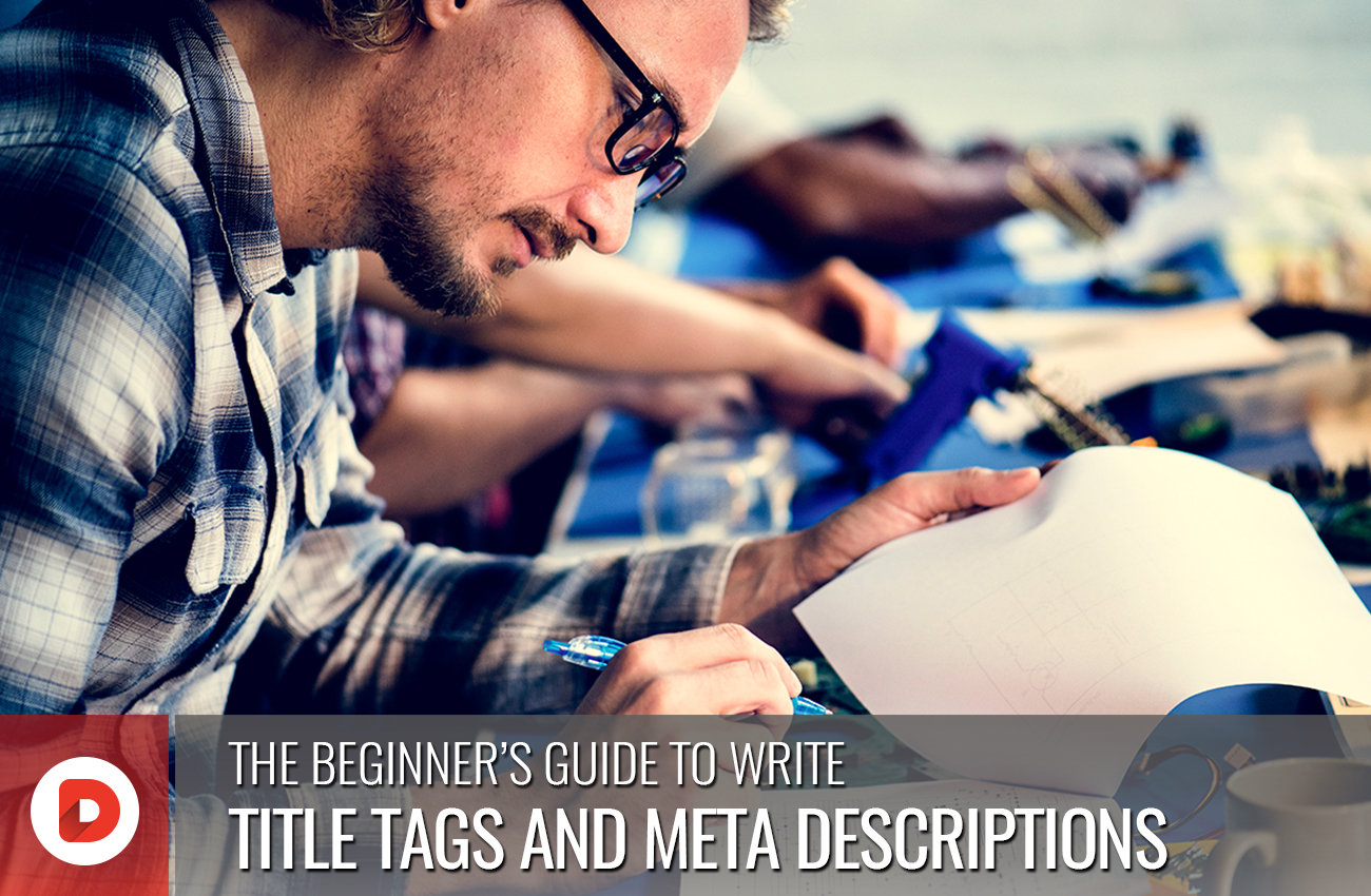 THE BEGINNER'S GUIDE TO WRITE TITLE TAGS AND META DESCRIPTIONS