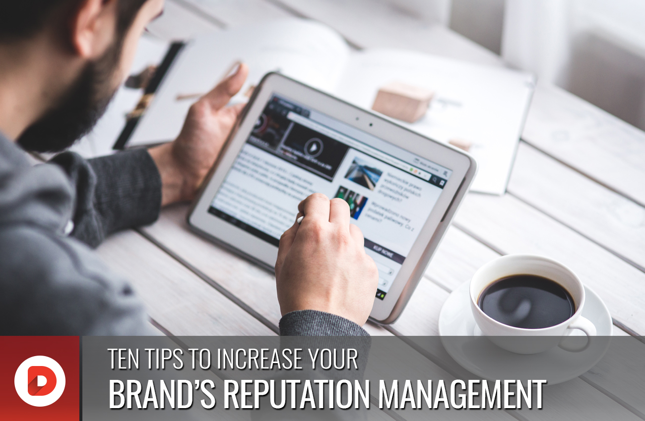 TEN TIPS TO INCREASE YOUR BRAND'S REPUTATION MANAGEMENT