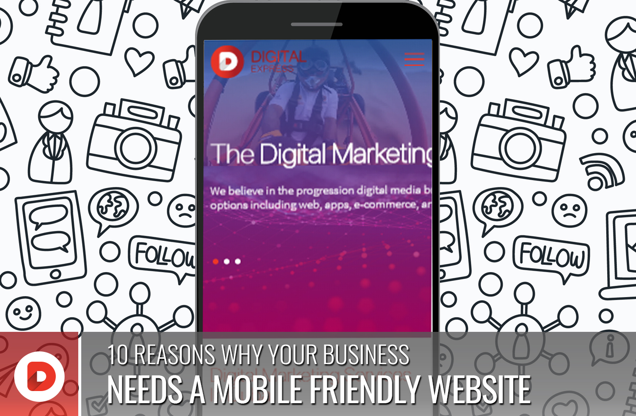 10 REASONS WHY YOUR BUSINESS NEEDS A MOBILE FRIENDLY WEBSITE