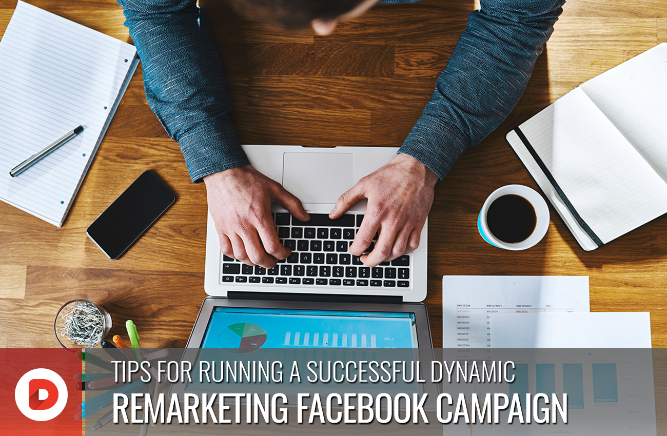 TIPS FOR RUNNING A SUCCESSFUL DYNAMIC REMARKETING FACEBOOK CAMPAIGN