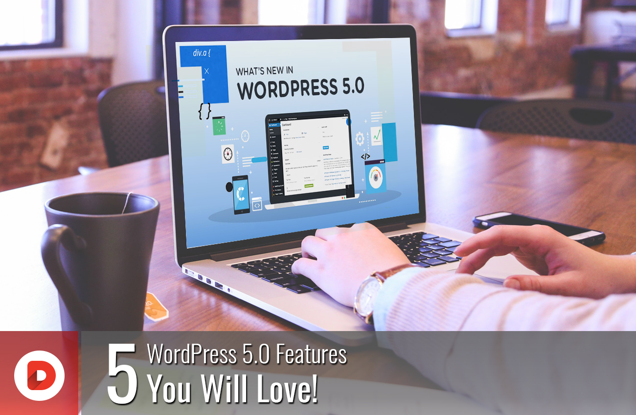 FIVE WORDPRESS 5.0 FEATURES YOU WILL LOVE