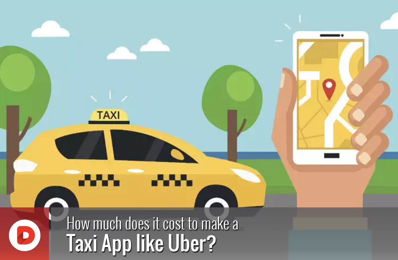 How much does it cost to make a Taxi App like Uber?