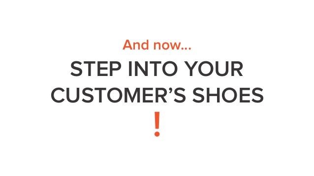 Step into your customer shoes